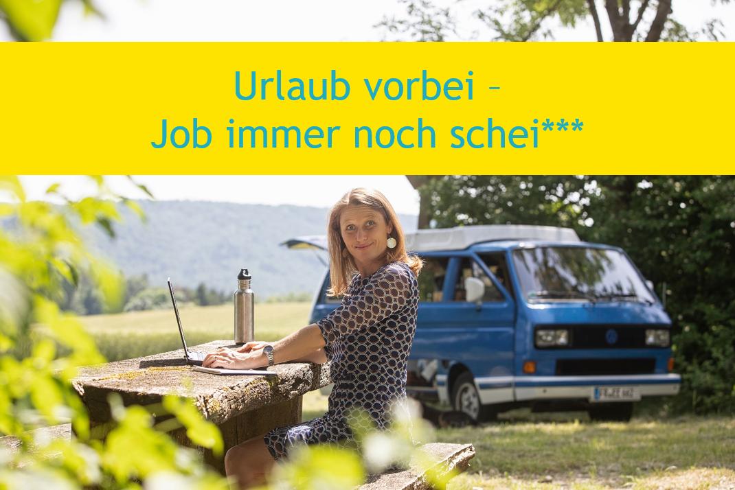 Urlaub vorbei – Job immer noch schei***